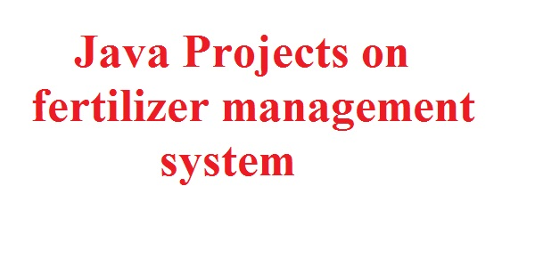 Java Projects on fertilizer management system - Free Projects For