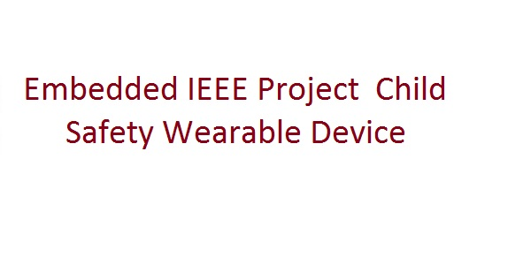 Embedded IEEE Project Child Safety Wearable Device - Free