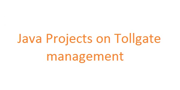 Java Projects on Tollgate management - Free Projects For All