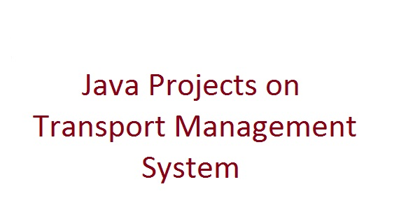 Java Projects on Transport Management System - Free Projects For All