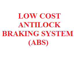 LOW COST ANTILOCK BRAKING SYSTEM (ABS) - Free Projects For All