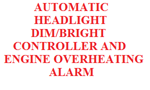 AUTOMATIC HEAD LIGHT DIM/BRIGHT CONTROLLER AND ENGINE OVER HEATING